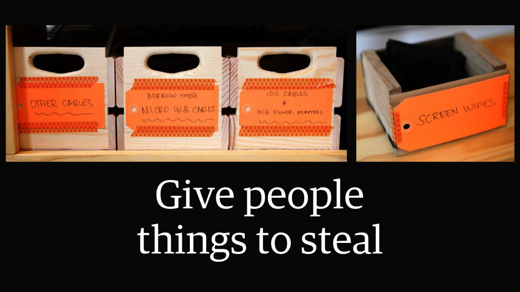 Give people  things to steal
