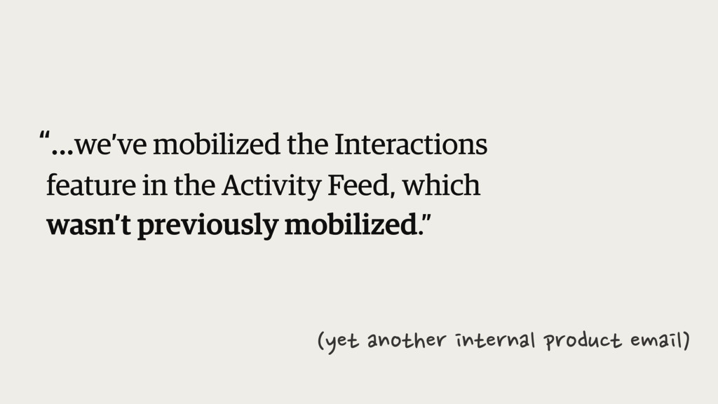 """""""...we've mobilized the Interactions feature in..."""