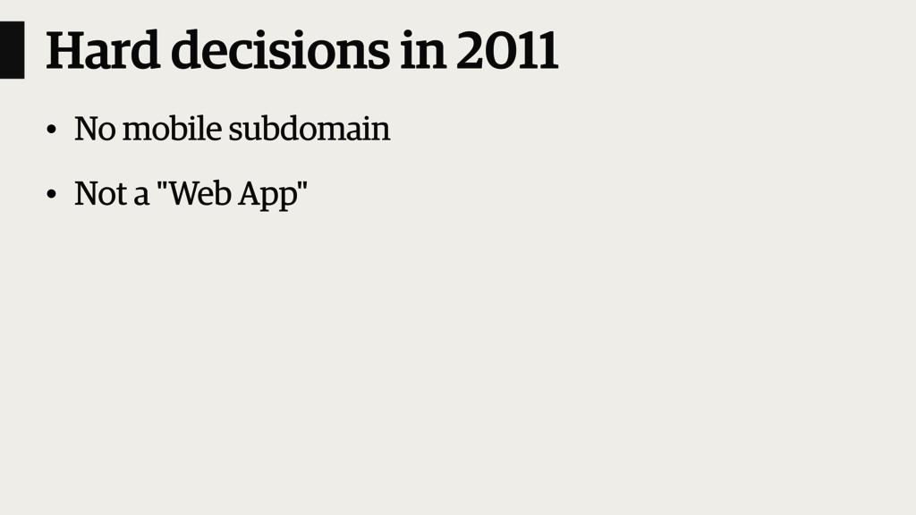 Hard decisions in 2011 • No mobile subdomain • ...