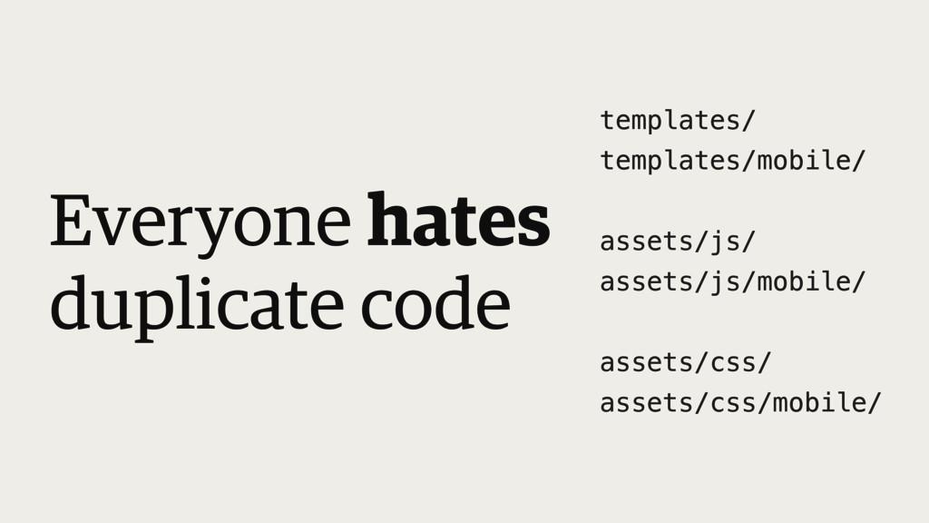 Everyone hates duplicate code templates/ templa...