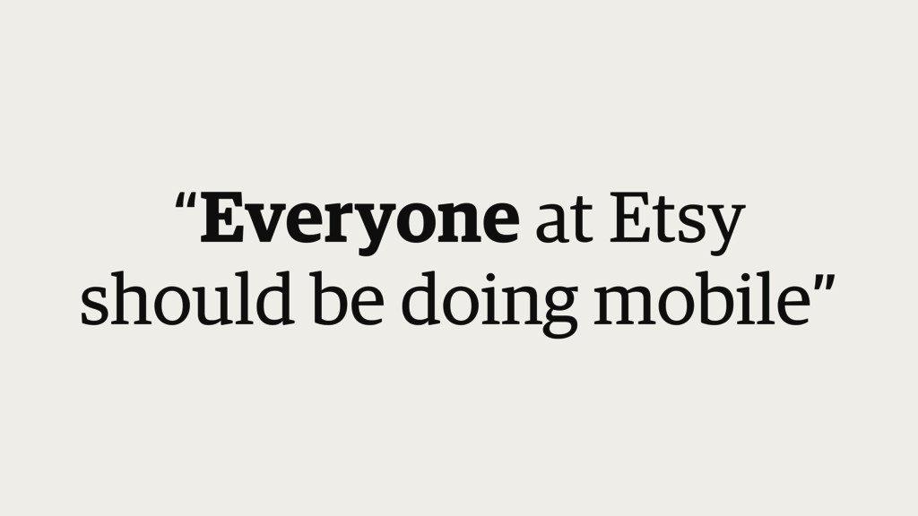 """""""Everyone at Etsy  should be doing mobile"""""""