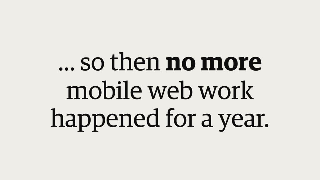 ... so then no more  mobile web work  happene...