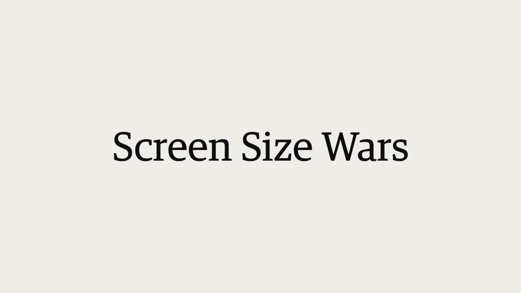 Screen Size Wars
