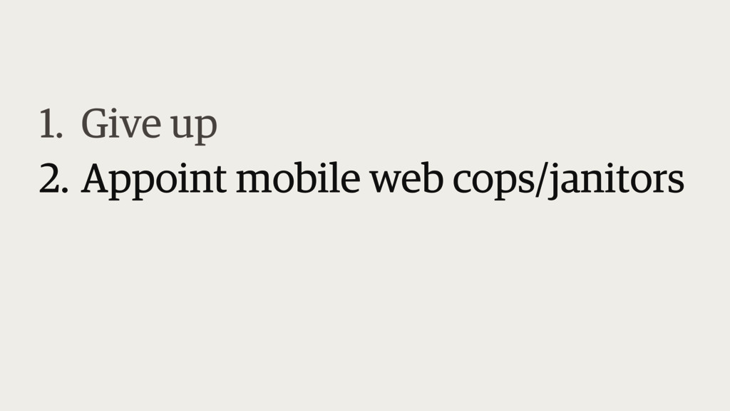 1. Give up 2. Appoint mobile web cops/janitors...