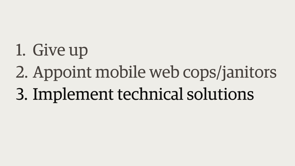 1. Give up 2. Appoint mobile web cops/janitors ...