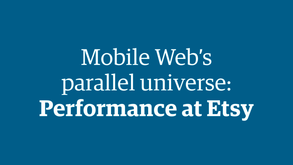 Mobile Web's  parallel universe: Performance ...