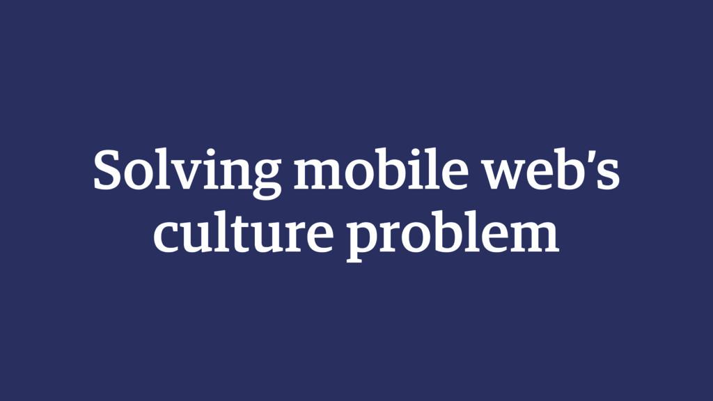 Solving mobile web's culture problem