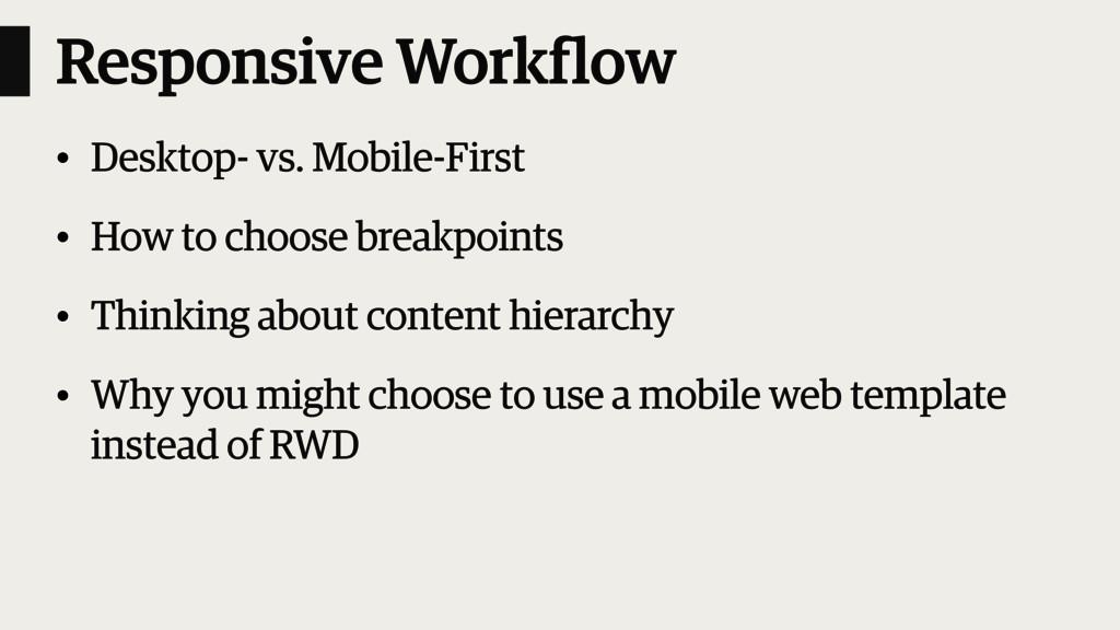 Responsive Workflow • Desktop- vs. Mobile-First...