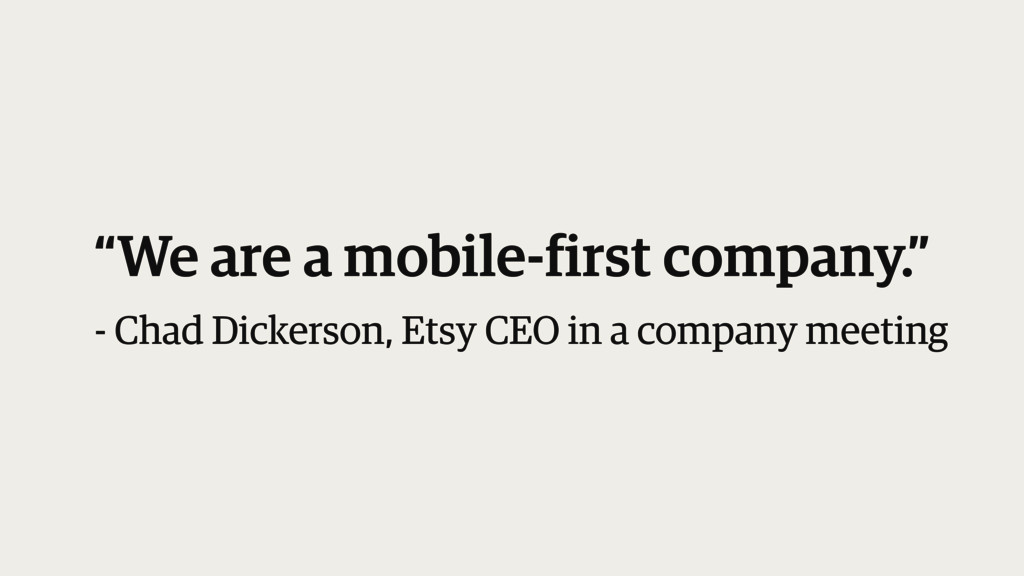 """""""We are a mobile-first company."""" - Chad Dicker..."""
