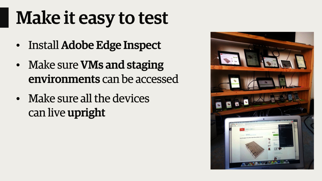 Make it easy to test • Install Adobe Edge Inspe...