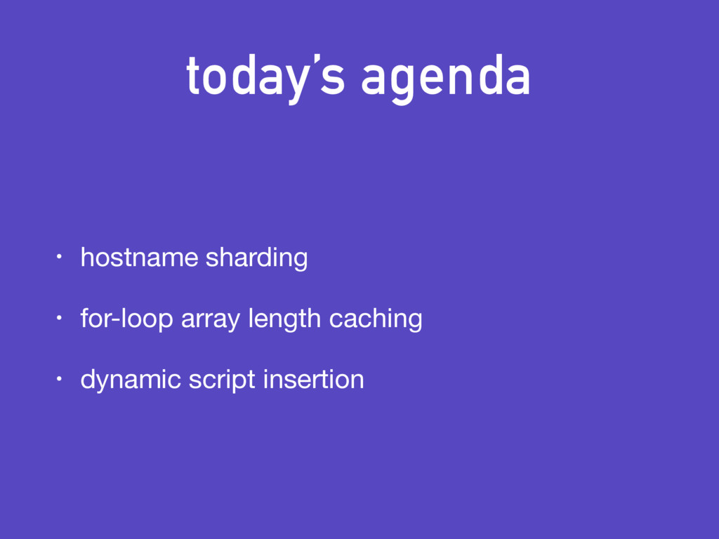 today's agenda • hostname sharding  • for-loop ...
