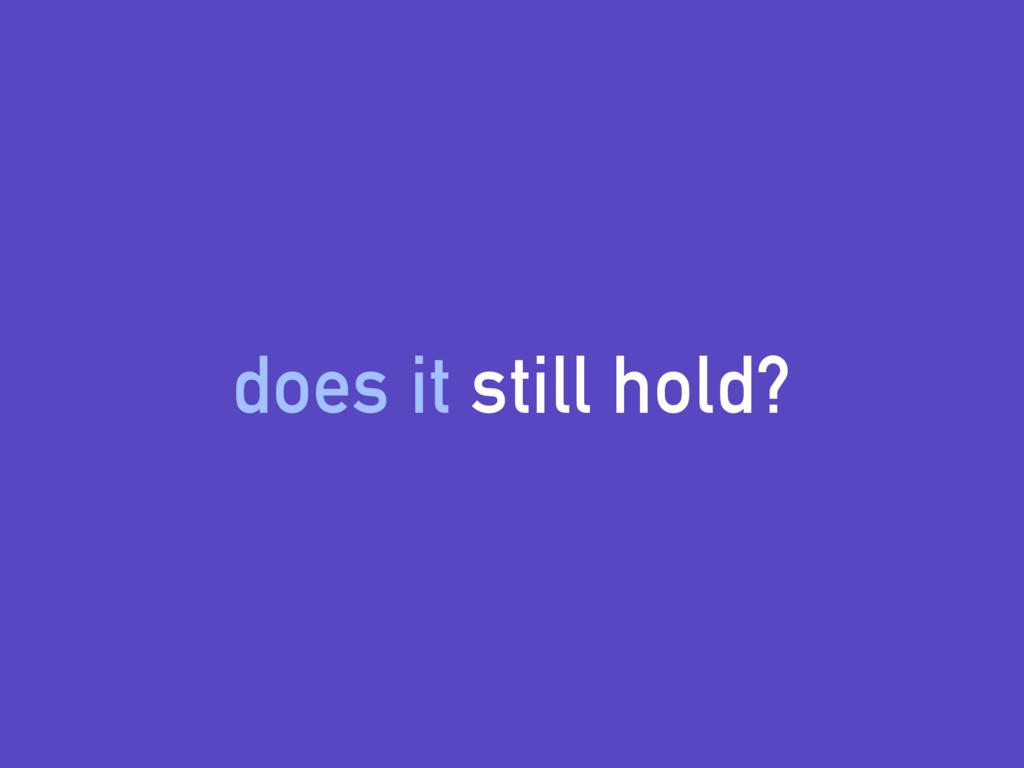 does it still hold?