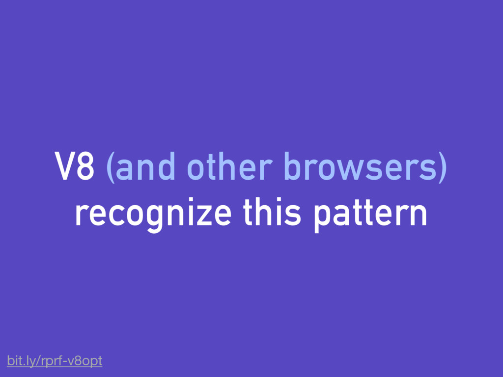 V8 (and other browsers) recognize this pattern ...