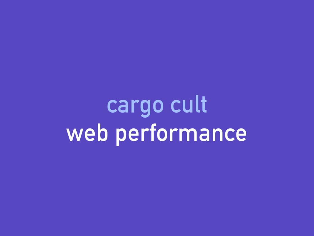 cargo cult web performance