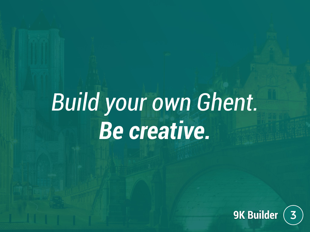 Build your own Ghent. Be creative. 9K Builder 3
