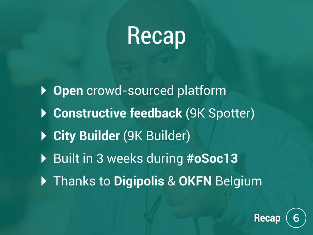 Recap ‣ Open crowd-sourced platform ‣ Construct...
