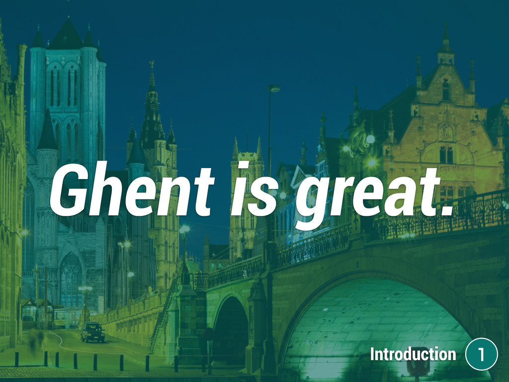 Ghent is great. 1 Introduction