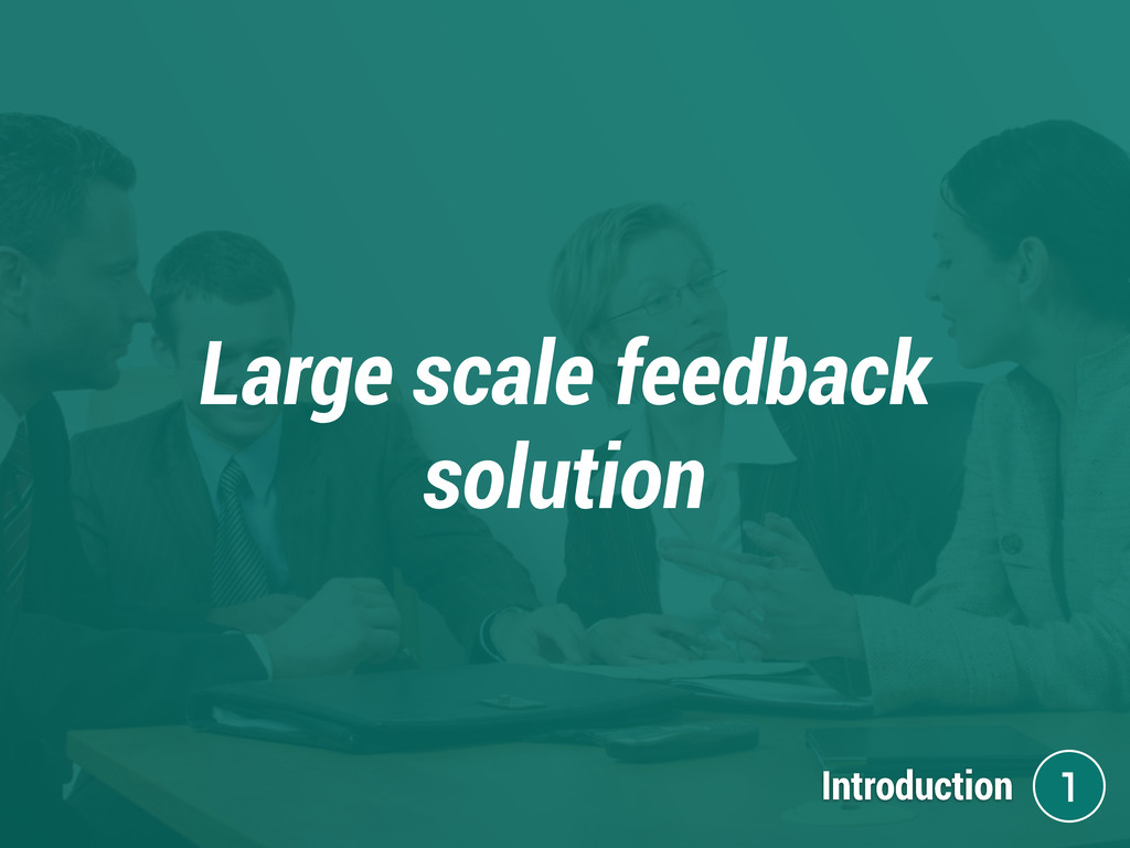 Large scale feedback solution Introduction 1