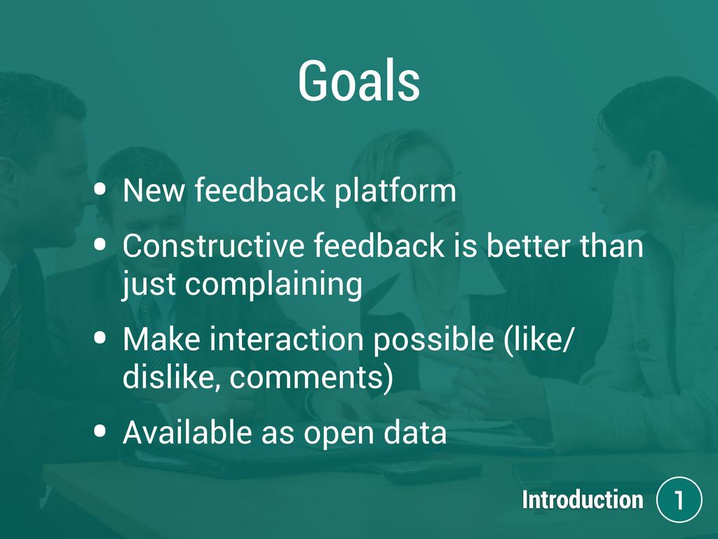 Goals • New feedback platform • Constructive fe...
