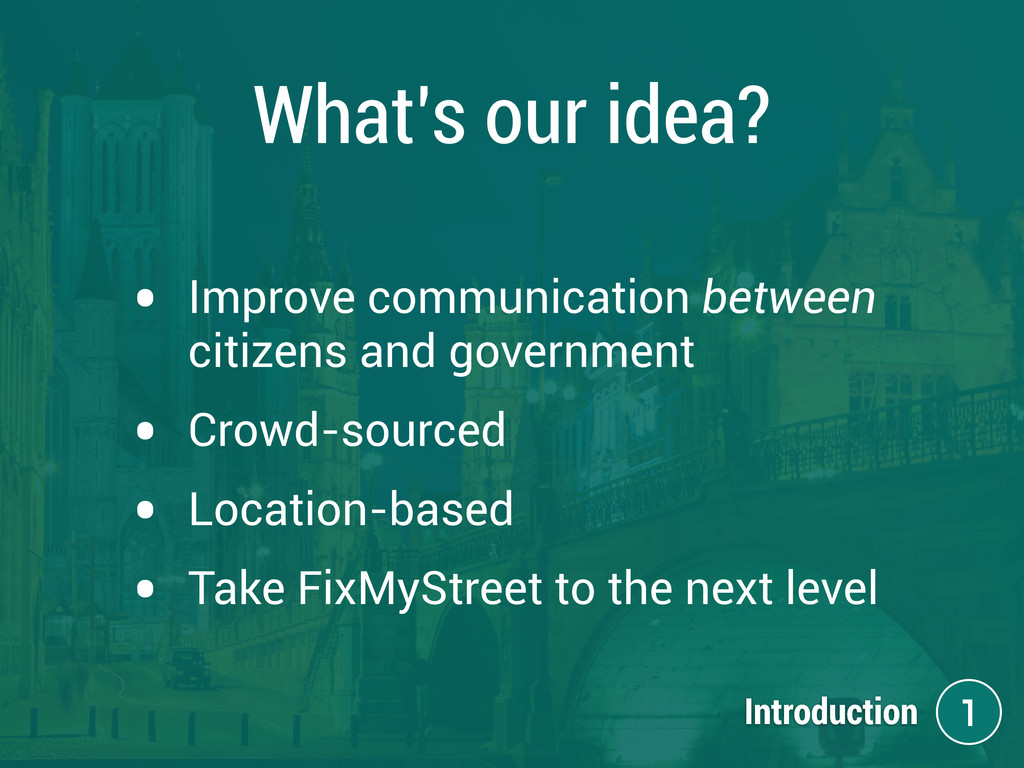 What's our idea? • Improve communication betwee...