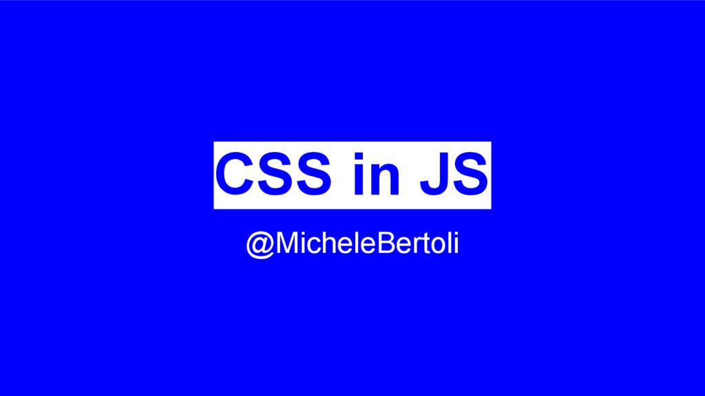 CSS in JS @MicheleBertoli