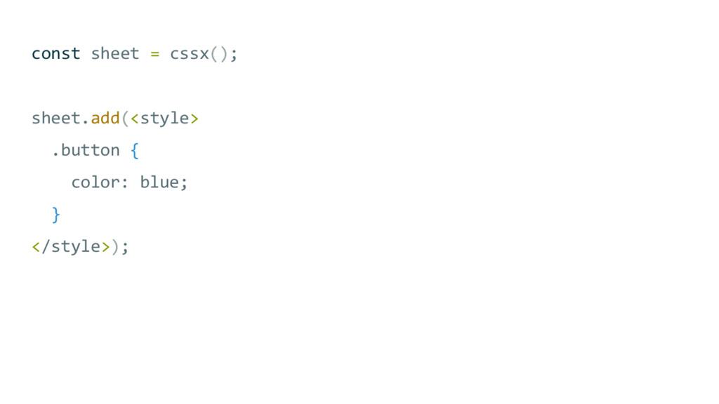 const sheet = cssx(); sheet.add(<style> .button...