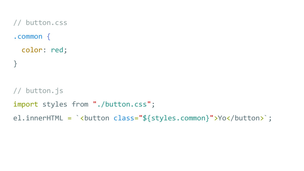 // button.css .common { color: red; } // button...