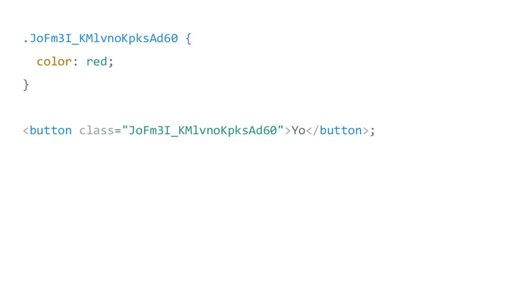 .JoFm3I_KMlvnoKpksAd60 { color: red; } <button ...