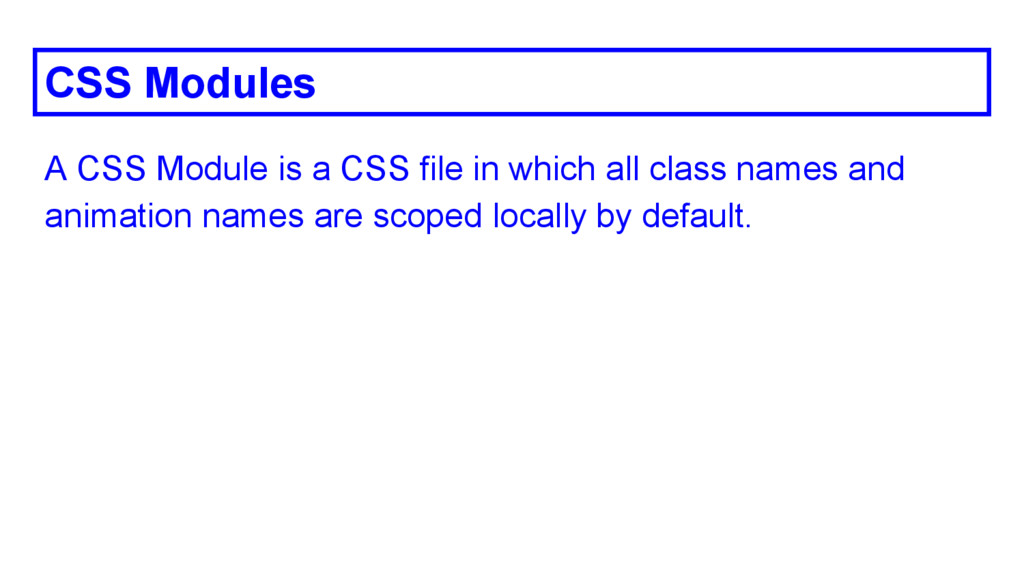 CSS Modules A CSS Module is a CSS file in which...