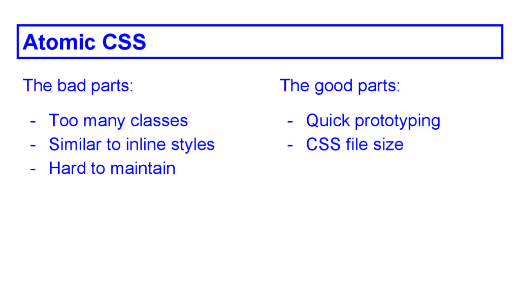 Atomic CSS The bad parts: - Too many classes - ...