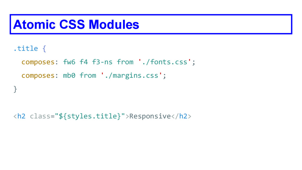 Atomic CSS Modules .title { composes: fw6 f4 f3...