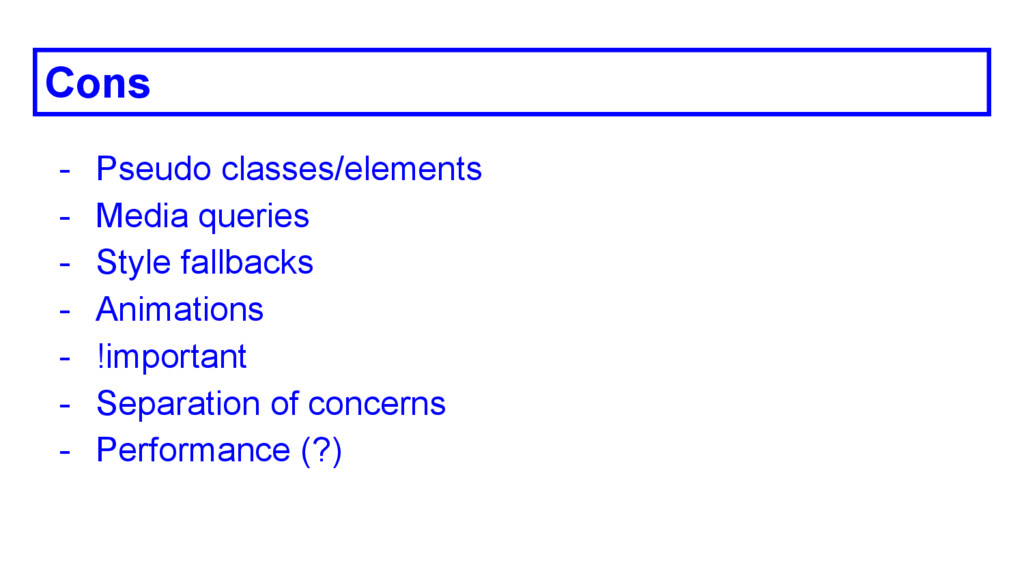 Cons - Pseudo classes/elements - Media queries ...