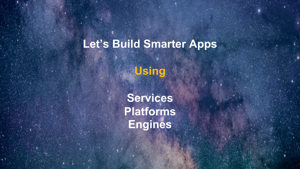 Let's Build Smarter Apps Using Services Platfor...