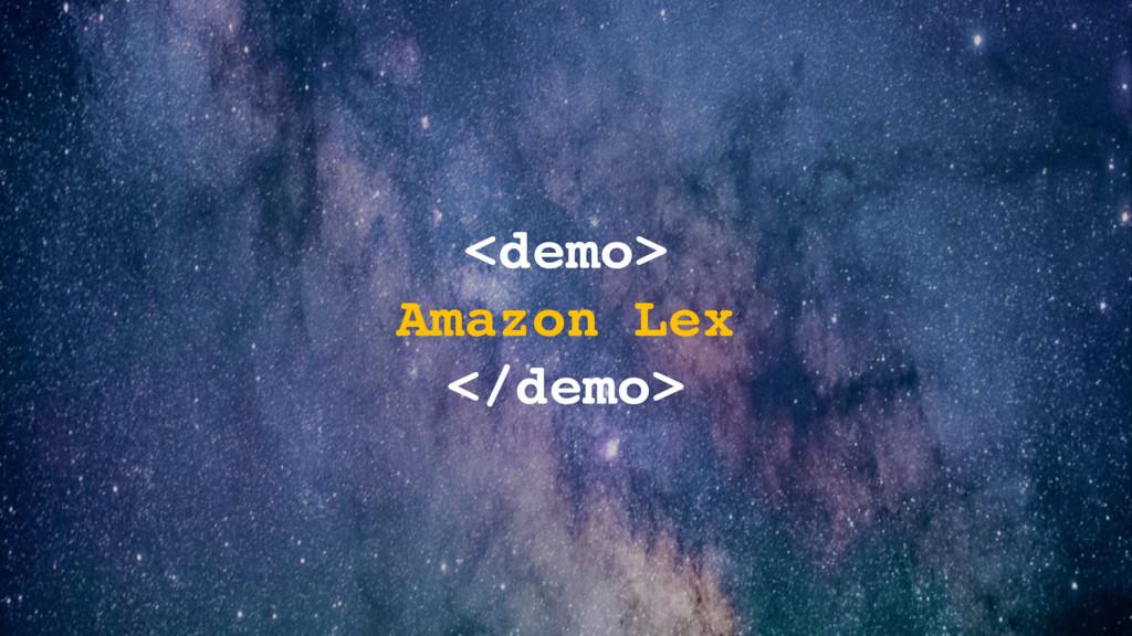 <demo> Amazon Lex </demo>