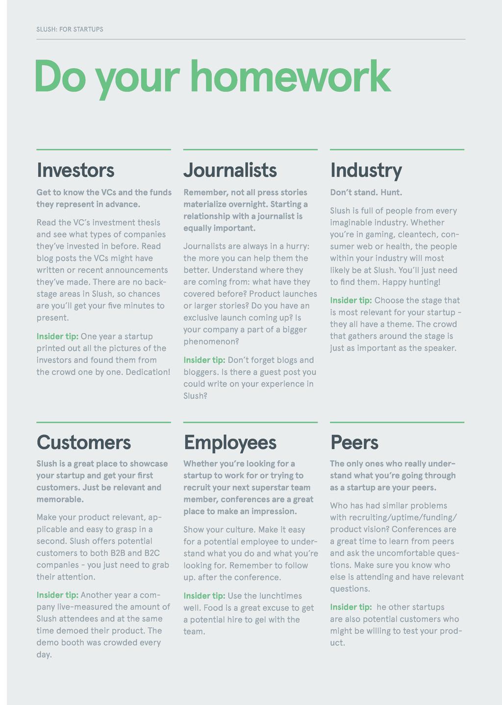 Do your homework Investors Journalists Industry...