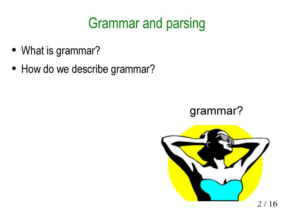 2 / 16 Grammar and parsing ● What is grammar? ●...