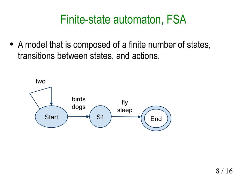8 / 16 Finite-state automaton, FSA ● A model th...