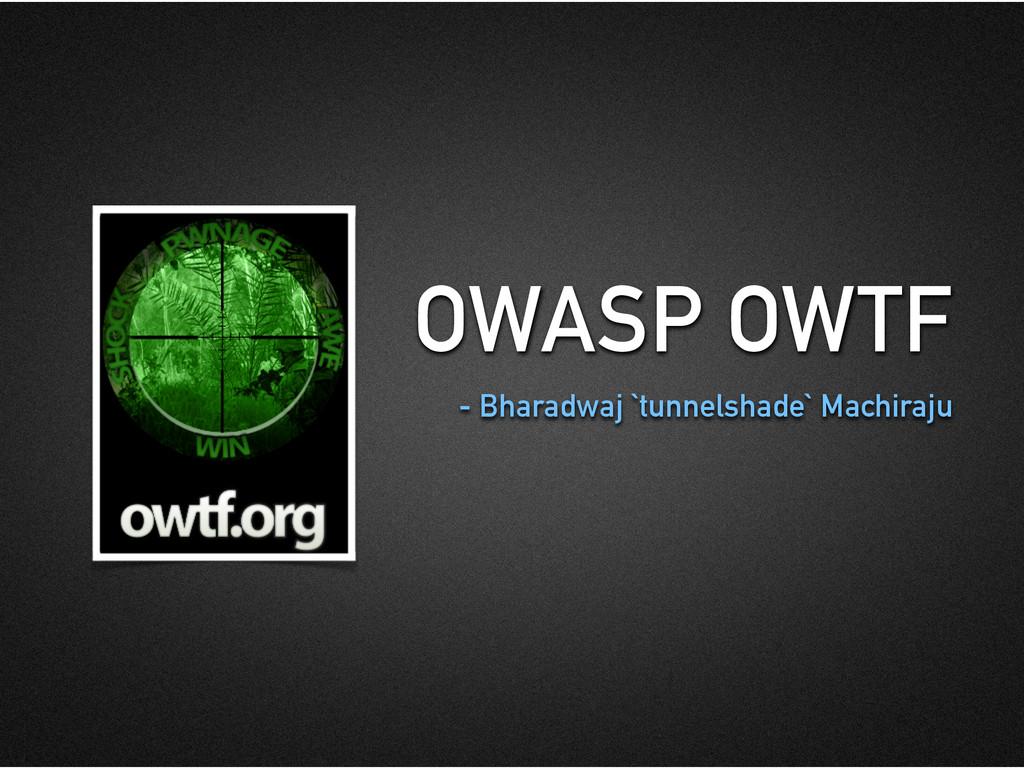 OWASP OWTF - Bharadwaj `tunnelshade` Machiraju