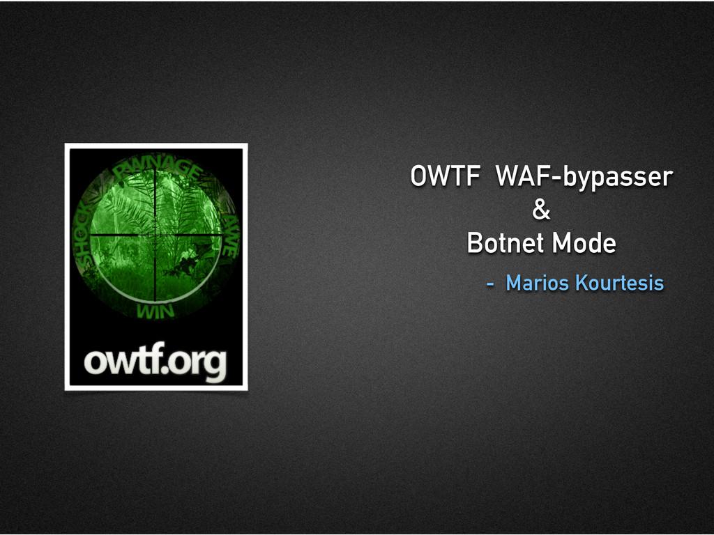 OWTF WAF-bypasser & Botnet Mode - Marios Kourte...