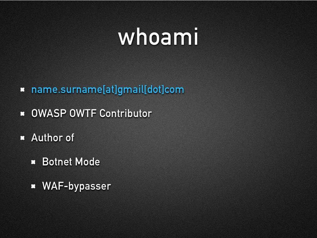 whoami name.surname[at]gmail[dot]com OWASP OWTF...