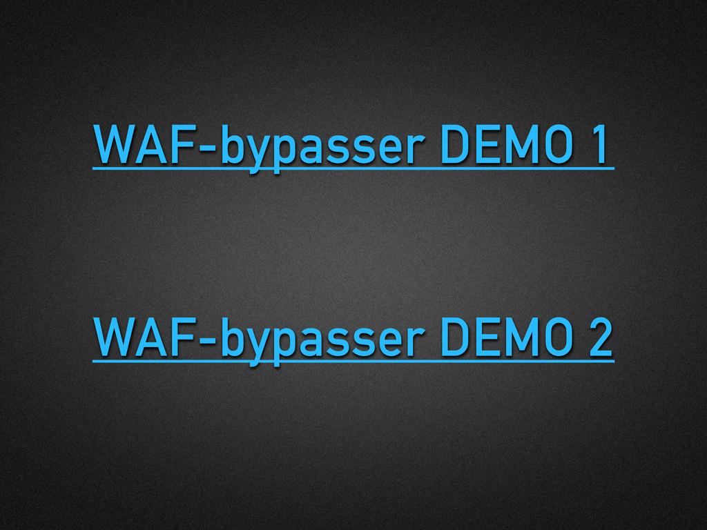 WAF-bypasser DEMO 1 WAF-bypasser DEMO 2