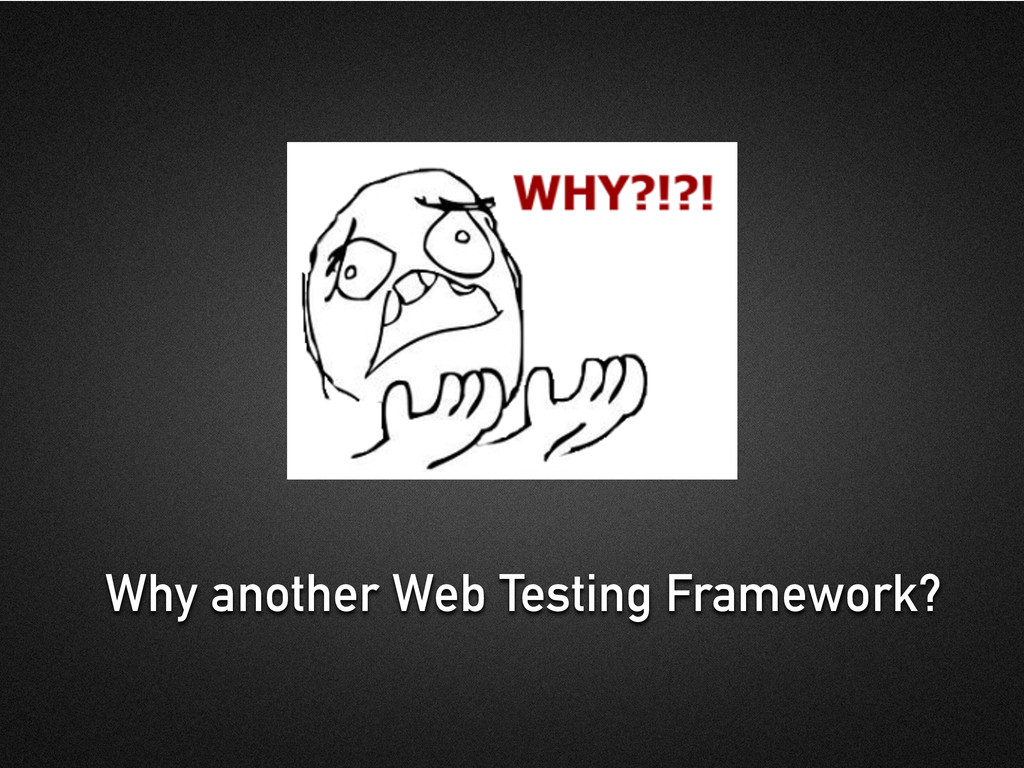 Why another Web Testing Framework?