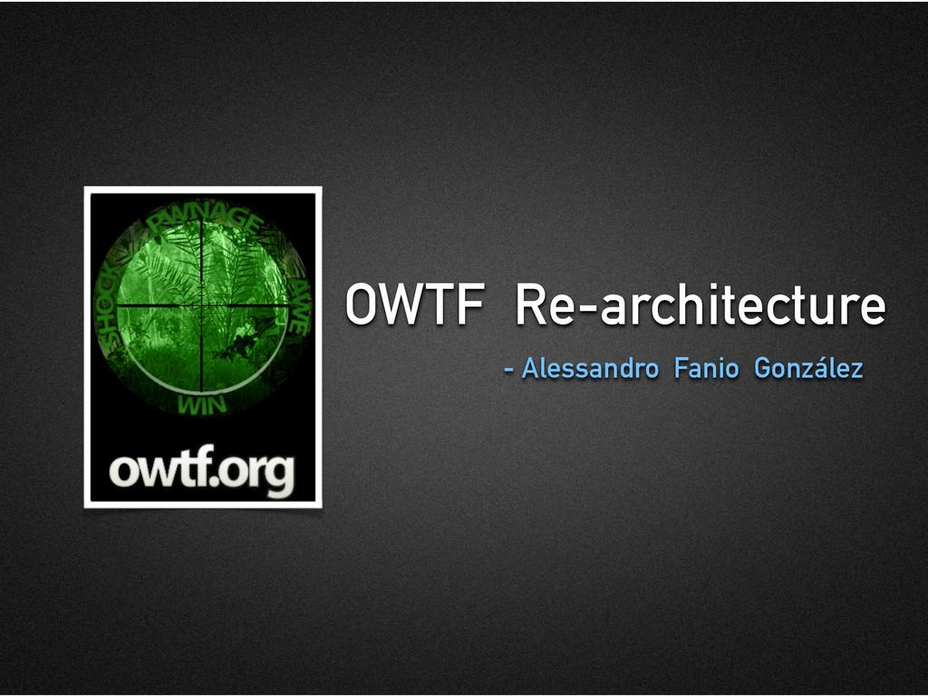 OWTF Re-architecture - Alessandro Fanio González