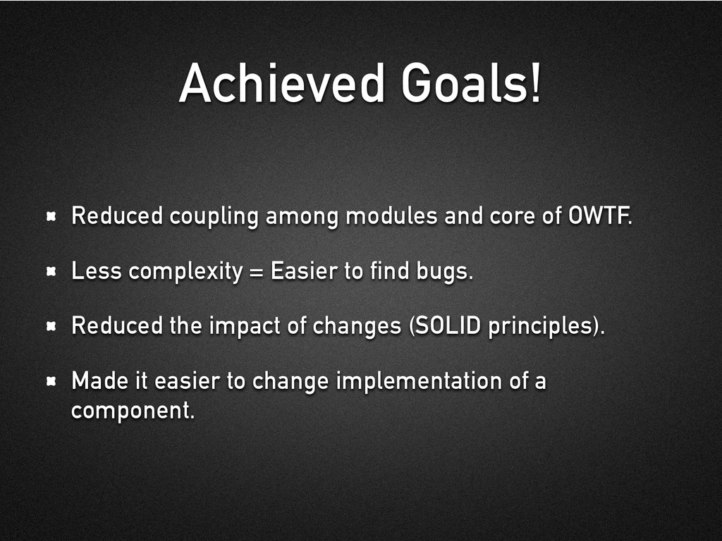 Achieved Goals! Reduced coupling among modules ...