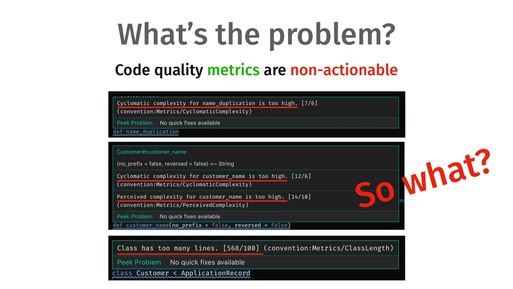 What's the problem? Code quality metrics are no...