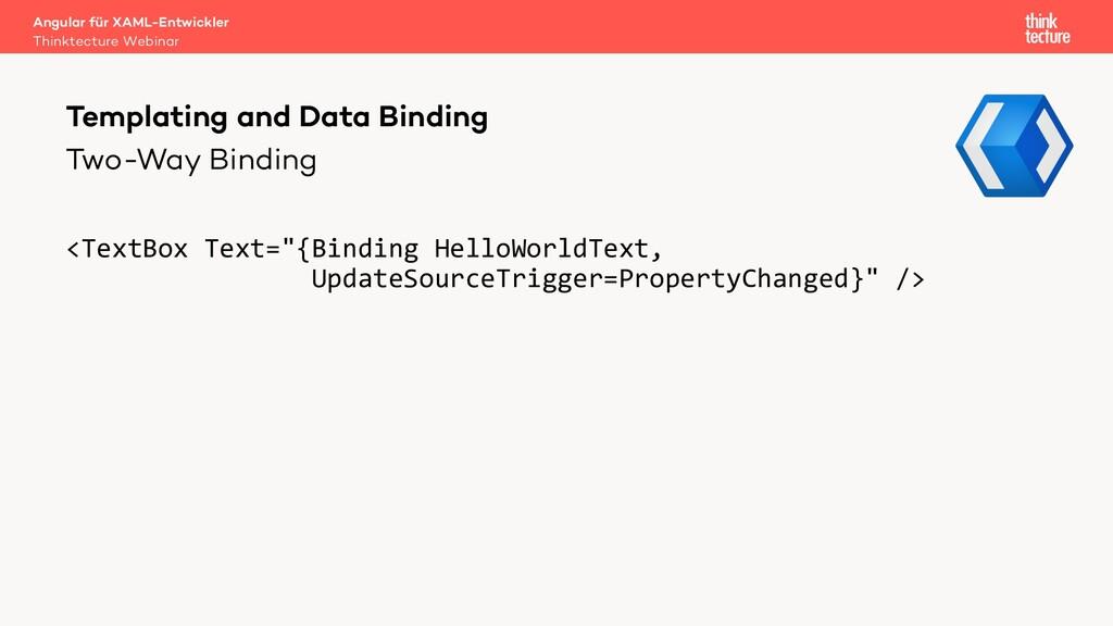 "Two-Way Binding <TextBox Text=""{Binding HelloWo..."