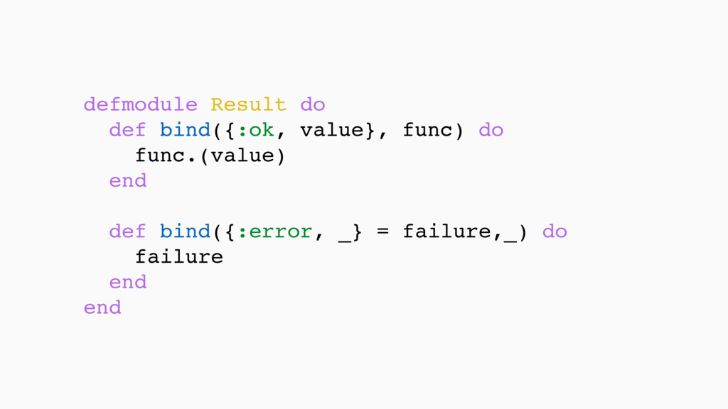 defmodule Result do def bind({:ok, value}, func...