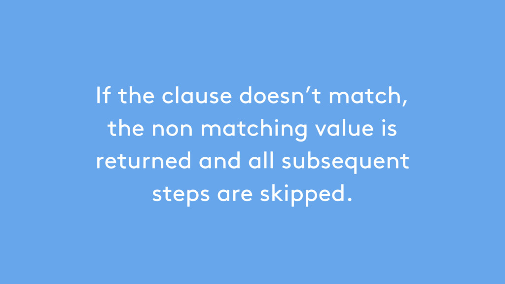 If the clause doesn't match, the non matching v...