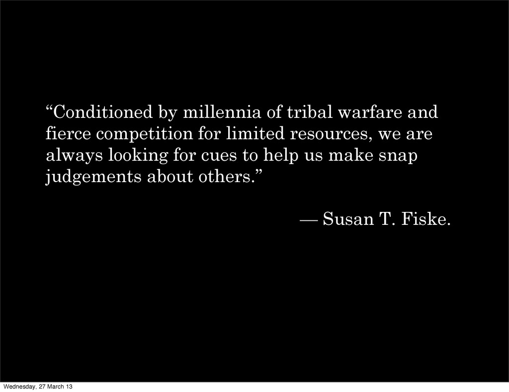 """Conditioned by millennia of tribal warfare and..."