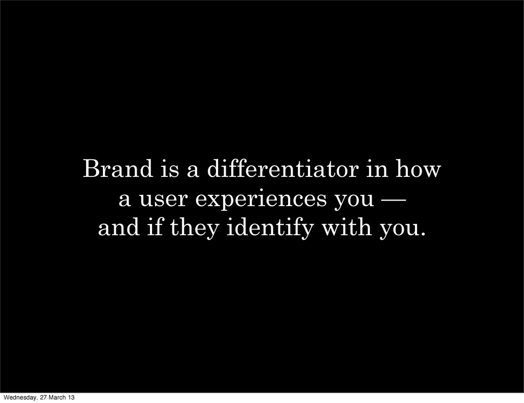 Brand is a differentiator in how a user experie...